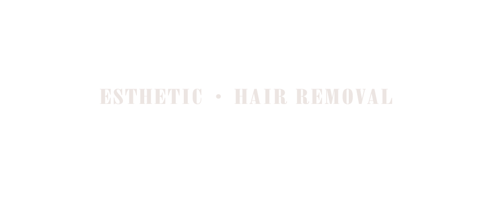 ESTHETIC ・ HAIR REMOVAL